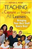 Teaching to Capture and Inspire All Learners : Bringing Your Best Stuff Every Day!, Peters, Stephen G., 1412958741