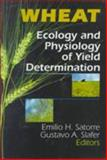 Wheat : Ecology and Physiology of Yield Determination, E H Satorre, Gustavo A Slafer, 1560228741