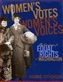 Women's Votes, Women's Voices : The Campaign for Equal Rights in Washington, Stevenson, Shanna, 0917048741
