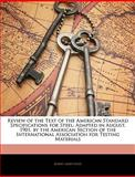 Review of the Text of the American Standard Specifications for Steel, Albert Ladd Colby, 1145028748