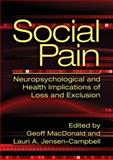 Social Pain : Neuropsychological and Health Implications of Loss and Exclusion, MacDonald, Geoff and Jensen-Campbell, Lauri A., 1433808749