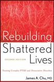 Rebuilding Shattered Lives : Treating Complex Ptsd and Dissociative Disorders, Chu, James A., 0470768746
