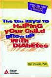 The Ten Keys to Helping Your Child Grow up with Diabetes, Wysocki, Tim, 0945448740