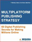 Multiplatform Publishing Strategy : 60 Digital Publishing Secrets for Making Millions Online, Nicholas, Don and Coburn, Ed, 0977678741