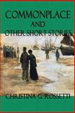 Commonplace and Other Short Stories, Christina Rossetti, 1500598747