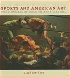 Sports and American Art from Benjamin West to Andy Warhol, Guttmann, Allen, 1558498745