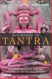 The Power of Tantra : Religion, Sexuality and the Politics of South Asian Studies, Urban, Hugh B., 184511874X