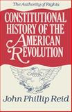 Constitutional History of the American Revolution Vol. 1 : The Authority of Rights, Reid, John Phillip, 0299108740