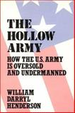 The Hollow Army : How the U. S. Army Is Oversold and Undermanned, Henderson, William D., 0313268746