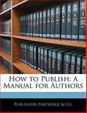 How to Publish, Publishers Partridge & Co., 114127874X