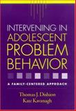 Intervening in Adolescent Problem Behavior : A Family-Centered Approach, Dishion, Thomas J. and Kavanagh, Kate, 1572308745