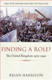 Finding a Role? : The United Kingdom, 1970-1990, Harrison, Brian, 0199548757