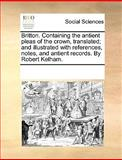Britton Containing the Antient Pleas of the Crown, Translated; and Illustrated with References, Notes, and Antient Records by Robert Kelham, See Notes Multiple Contributors, 1170258751