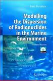 Modelling the Dispersion of Radionuclides in the Marine Environment : An Introduction, Periáñez, Raúl, 3540248757