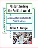 Understanding the Political World : A Comparative Introduction to Political Science, Danziger, James N., 0205778755