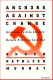 Anchors against Change : American Opinion Leaders' Beliefs after the Cold War, Murray, Shoon K., 0472088750