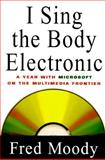 I Sing the Body Electronic, Fred Moody, 0670848751