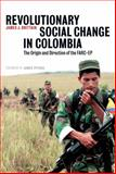 Revolutionary Ssocial Change in Colombia : The Origin and Direction of the FARC-EP, Brittain, James J., 074532875X