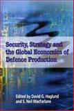 Security, Strategy and the Global Economics of Defense Production : How Much of What?, Haglund, David G. and MacFarlane, Neil, 0889118752