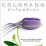 Colorado Columbine : Portrait of a Rocky Mountain Flower, , 0976858754