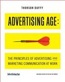 Advertising Age : The Principles of Advertising and Marketing Communication at Work, Thorson, Esther and Duffy, Margaret, 1111528756