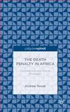 The Death Penalty in Africa : Foundations and Future Prospects, Novak, Andrew, 1137438754