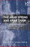 The Arab Spring and Arab Thaw : Unfinished Revolutions and the Quest for Democracy, Davis, John, 1409468755