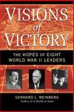 Visions of Victory : The Hopes of Eight World War II Leaders, Weinberg, Gerhard L., 0521708753
