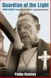 Guardian of the Light : Archbishop Denis Hurley, a Life Against Apartheid, Kearney, Patrick and Kearney, 0826418759