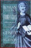 Roman Catholics and Evangelicals : Agreements and Differences, Geisler, Norman L. and MacKenzie, Ralph E., 0801038758