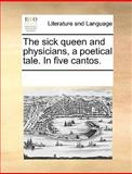 The Sick Queen and Physicians, a Poetical Tale in Five Cantos, See Notes Multiple Contributors, 1170078753