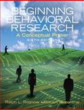 Beginning Behavioral Research : A Conceptual Primer, Rosnow, Ralph L. and Rosenthal, Robert, 0136128750