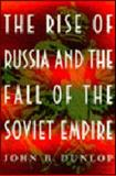 The Rise of Russia and the Fall of the Soviet Empire, Dunlop, John, 0691078750