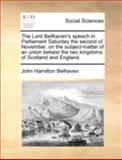 The Lord Beilhaven's Speech in Parliament Saturday the Second of November, on the Subject-Matter of an Union Betwixt the Two Kingdoms of Scotland And, John Hamilton Belhaven, 1170378757