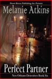 New Orleans Detectives Book Six : Perfect Partner, Atkins, Melanie, 1612528759