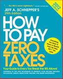 How to Pay Zero Taxes 2012: Your Guide to Every Tax Break the IRS Allows!, Schnepper, Jeff, 0071778756