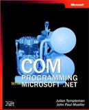 COM Programming with Microsoft® . Net, Templeman, Julian and Mueller, John Paul, 0735618755