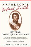 Napoleon's Enfant Terrible : General Dominique Vandamme, Gallaher, John G., 0806138750