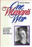 One Woman's War : A Canadian Reporter with the Free French, Arnold, Gladys, 0888628757