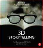 3D Storytelling : How Stereoscopic 3D Works and How to Use It, Block, Bruce and McNally, Philip, 024081875X