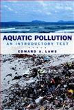 Aquatic Pollution : An Introductory Text, Laws, Edward A., 0471348759