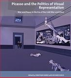 Picasso and the Politics of Visual Representation : War and Peace in the Era of the Cold War and Since, , 1846318750