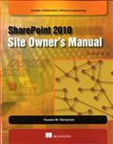 SharePoint 2010 Site Owner's Manual : Flexible Collaboration Without Programming, Harryman, Yvonne M., 1933988754