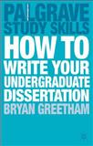 How to Write Your Undergraduate Dissertation, Greetham, Bryan, 023021875X