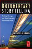 Documentary Storytelling : Making Stronger and More Dramatic Nonfiction Films, Bernard, Sheila Curran, 0240808754