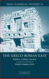 The Greco-Roman East : Politics, Culture, Society, , 0521828759