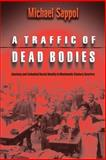 A Traffic of Dead Bodies : Anatomy and Embodied Social Identity in Nineteenth-Century America, Sappol, Michael, 0691118752