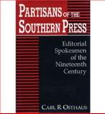 Partisans of the Southern Press : Editorial Spokesmen of the Nineteenth Century, Osthaus, Carl R., 0813118751