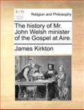 The History of Mr John Welsh Minister of the Gospel at Aire, James Kirkton, 1140718754