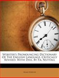 Webster's Pronouncing Dictionary of the English Language Critically Revised, with Diss by P a Nuttall, Noah Webster, 1286038758